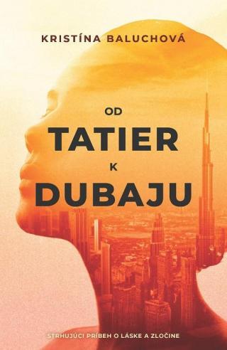Od Tatier k Dubaju - Baluchová Kristína [E-kniha]